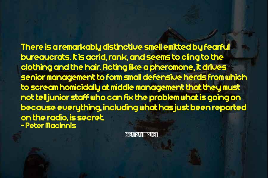 Peter Macinnis Sayings: There is a remarkably distinctive smell emitted by fearful bureaucrats. It is acrid, rank, and