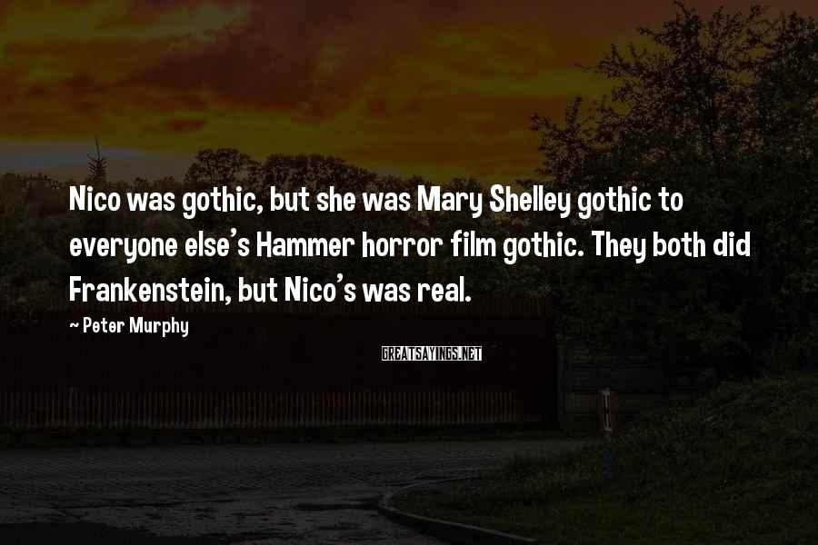 Peter Murphy Sayings: Nico was gothic, but she was Mary Shelley gothic to everyone else's Hammer horror film