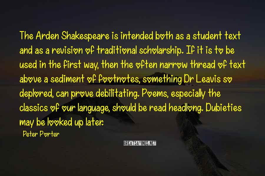 Peter Porter Sayings: The Arden Shakespeare is intended both as a student text and as a revision of
