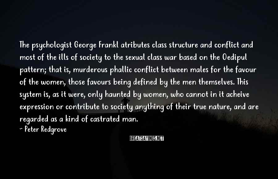 Peter Redgrove Sayings: The psychologist George Frankl atributes class structure and conflict and most of the ills of