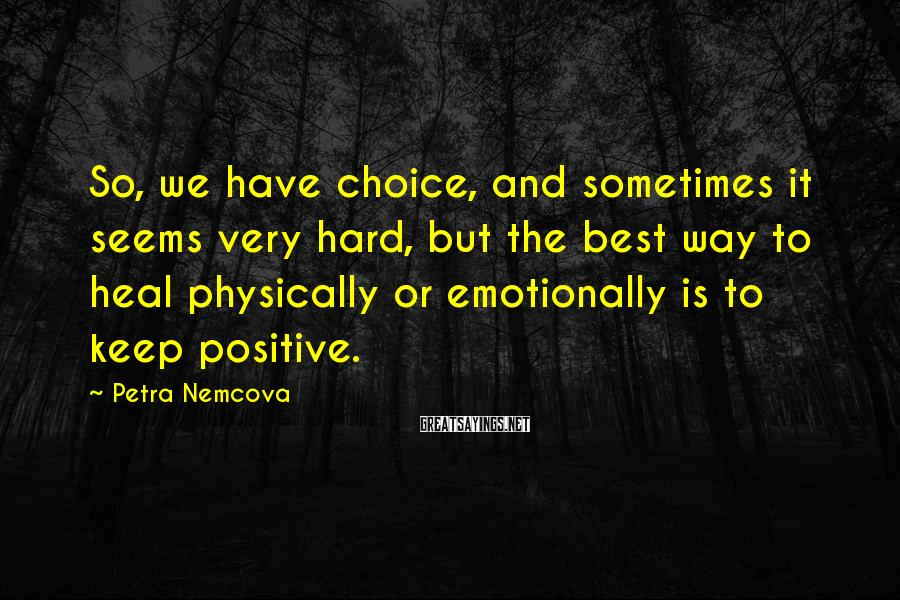 Petra Nemcova Sayings: So, we have choice, and sometimes it seems very hard, but the best way to