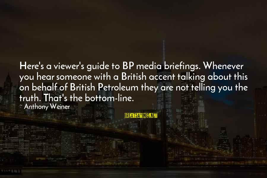 Petroleum's Sayings By Anthony Weiner: Here's a viewer's guide to BP media briefings. Whenever you hear someone with a British