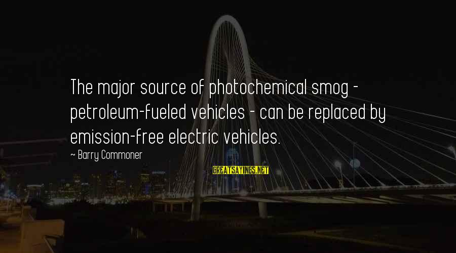 Petroleum's Sayings By Barry Commoner: The major source of photochemical smog - petroleum-fueled vehicles - can be replaced by emission-free