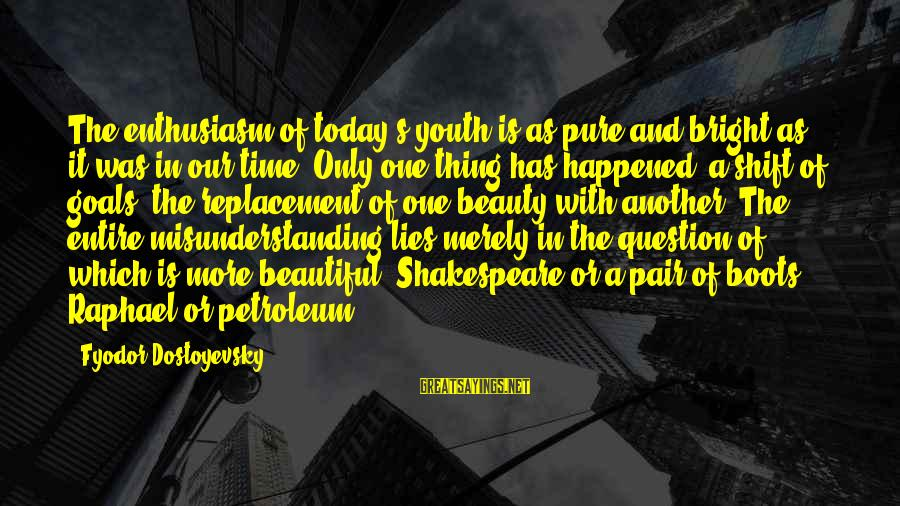 Petroleum's Sayings By Fyodor Dostoyevsky: The enthusiasm of today's youth is as pure and bright as it was in our