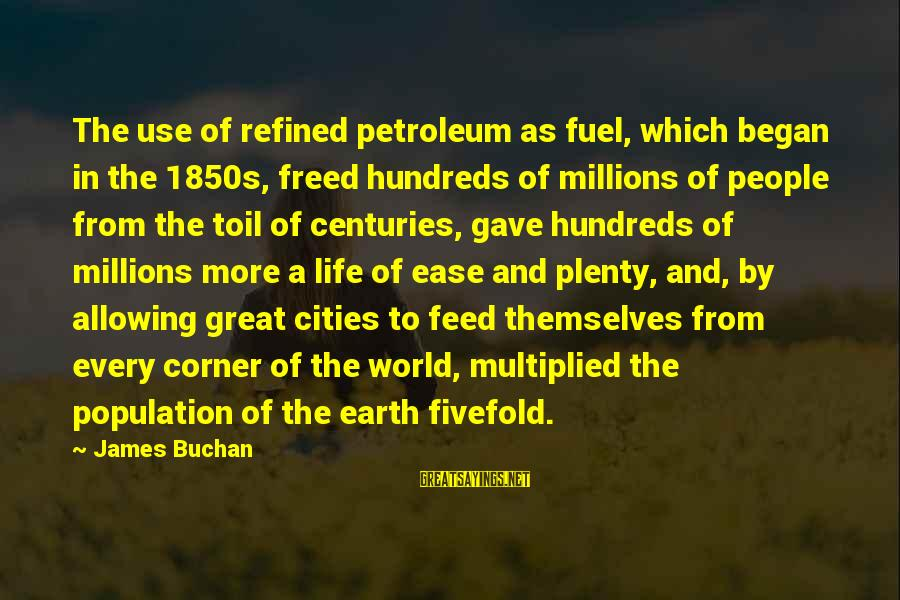 Petroleum's Sayings By James Buchan: The use of refined petroleum as fuel, which began in the 1850s, freed hundreds of