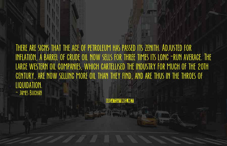 Petroleum's Sayings By James Buchan: There are signs that the age of petroleum has passed its zenith. Adjusted for inflation,