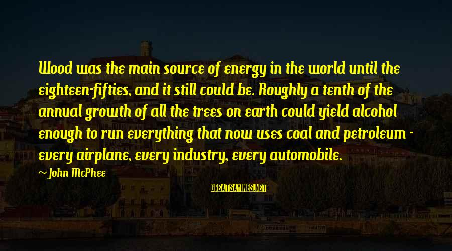 Petroleum's Sayings By John McPhee: Wood was the main source of energy in the world until the eighteen-fifties, and it