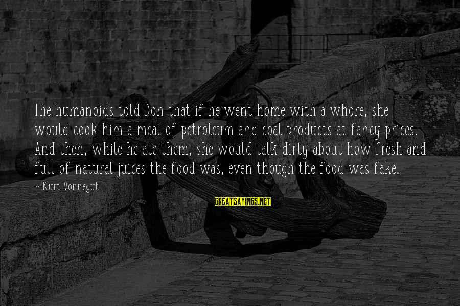 Petroleum's Sayings By Kurt Vonnegut: The humanoids told Don that if he went home with a whore, she would cook