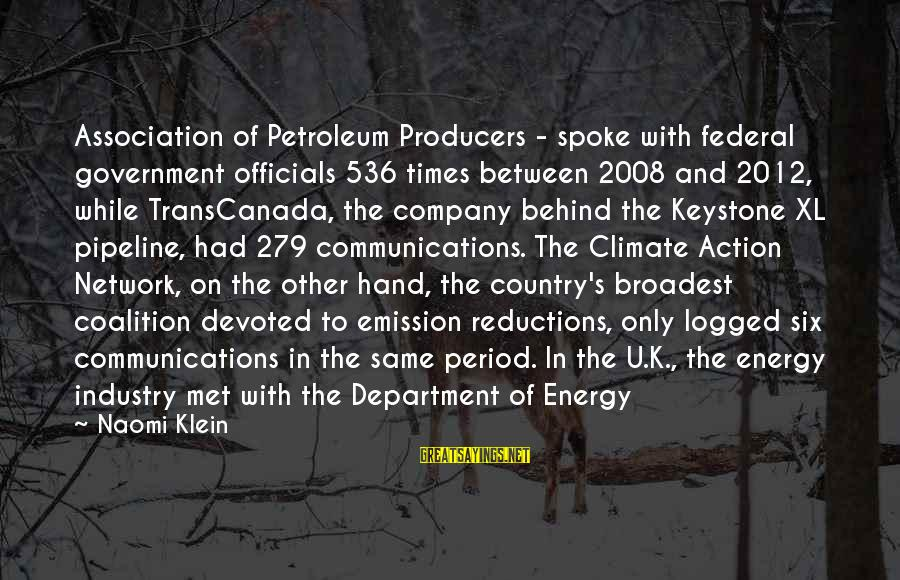 Petroleum's Sayings By Naomi Klein: Association of Petroleum Producers - spoke with federal government officials 536 times between 2008 and