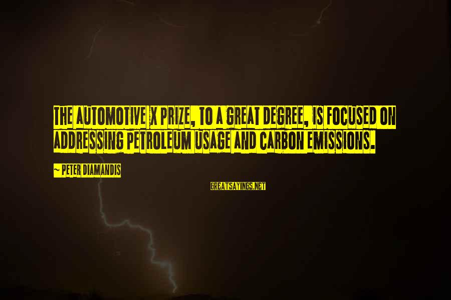 Petroleum's Sayings By Peter Diamandis: The automotive X Prize, to a great degree, is focused on addressing petroleum usage and