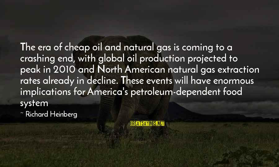 Petroleum's Sayings By Richard Heinberg: The era of cheap oil and natural gas is coming to a crashing end, with