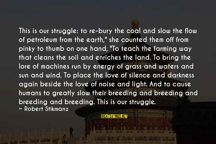 Petroleum's Sayings By Robert Stikmanz: This is our struggle: to re-bury the coal and slow the flow of petroleum from