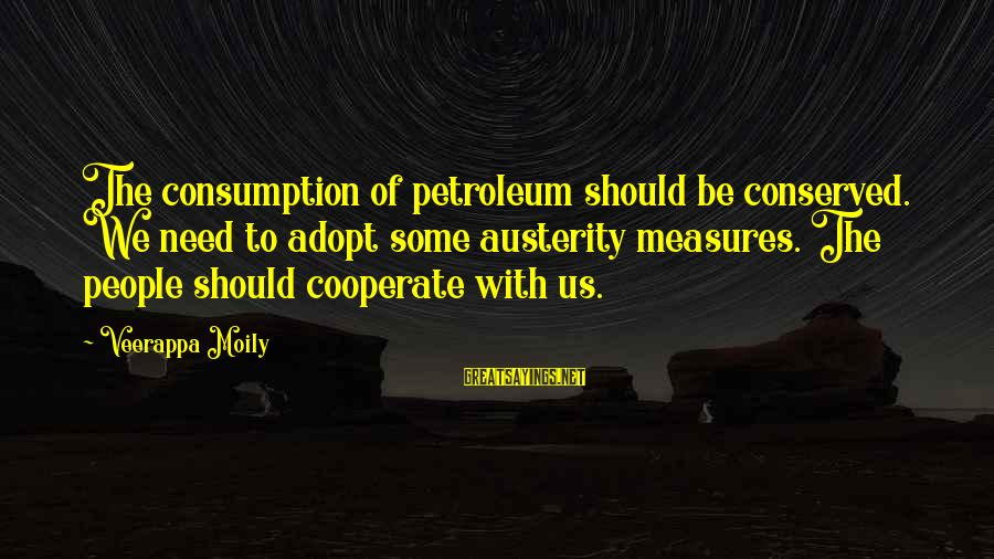Petroleum's Sayings By Veerappa Moily: The consumption of petroleum should be conserved. We need to adopt some austerity measures. The