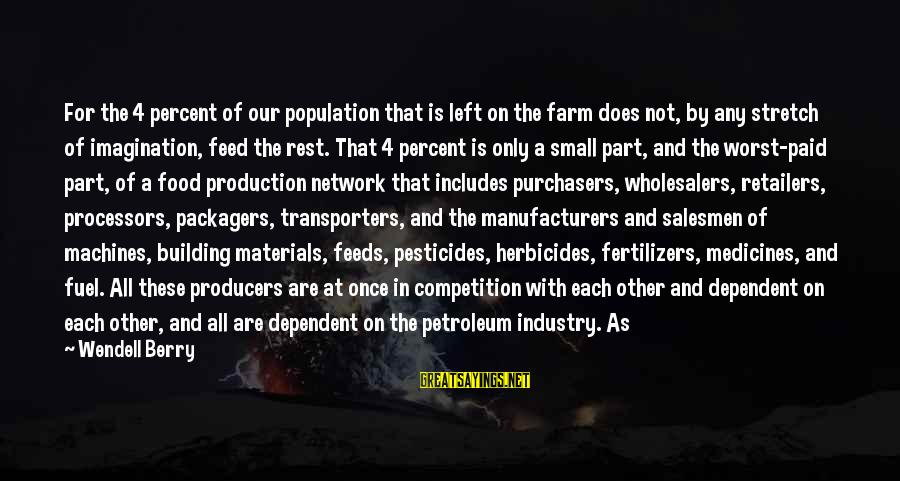 Petroleum's Sayings By Wendell Berry: For the 4 percent of our population that is left on the farm does not,