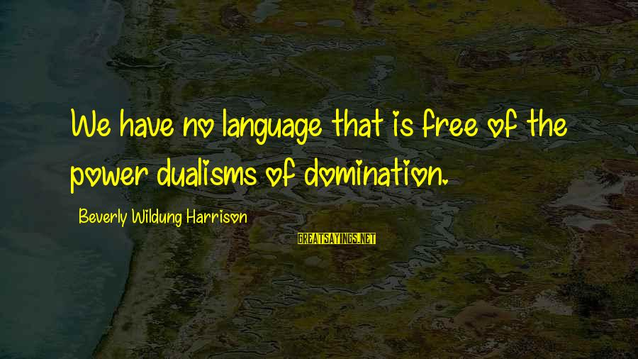 Petting Zoo Sayings By Beverly Wildung Harrison: We have no language that is free of the power dualisms of domination.