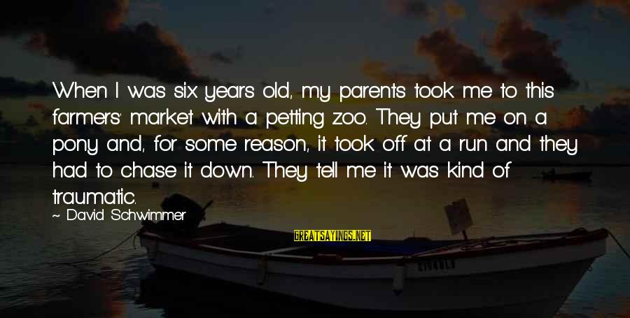 Petting Zoo Sayings By David Schwimmer: When I was six years old, my parents took me to this farmers' market with