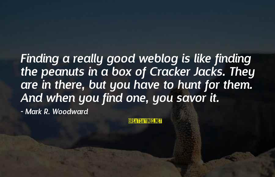 Petting Zoo Sayings By Mark R. Woodward: Finding a really good weblog is like finding the peanuts in a box of Cracker