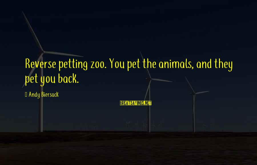 Petting Zoos Sayings By Andy Biersack: Reverse petting zoo. You pet the animals, and they pet you back.
