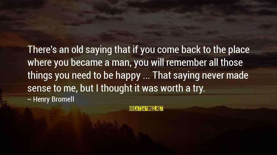 Pettumus Sayings By Henry Bromell: There's an old saying that if you come back to the place where you became