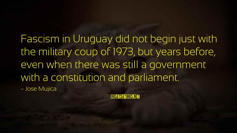 Pettumus Sayings By Jose Mujica: Fascism in Uruguay did not begin just with the military coup of 1973, but years