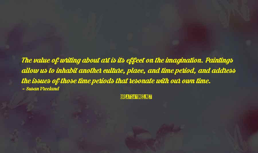 Pettumus Sayings By Susan Vreeland: The value of writing about art is its effect on the imagination. Paintings allow us
