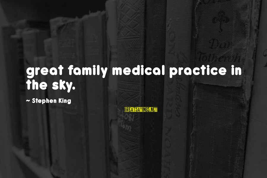 Pfaugh Sayings By Stephen King: great family medical practice in the sky.