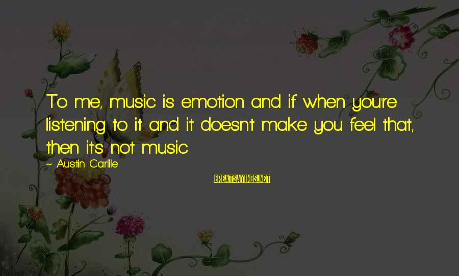 Pfefferberg Sayings By Austin Carlile: To me, music is emotion and if when you're listening to it and it doesn't