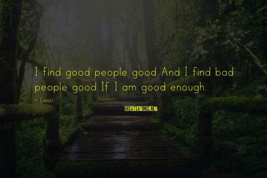 Pfefferberg Sayings By Laozi: I find good people good And I find bad people good If I am good