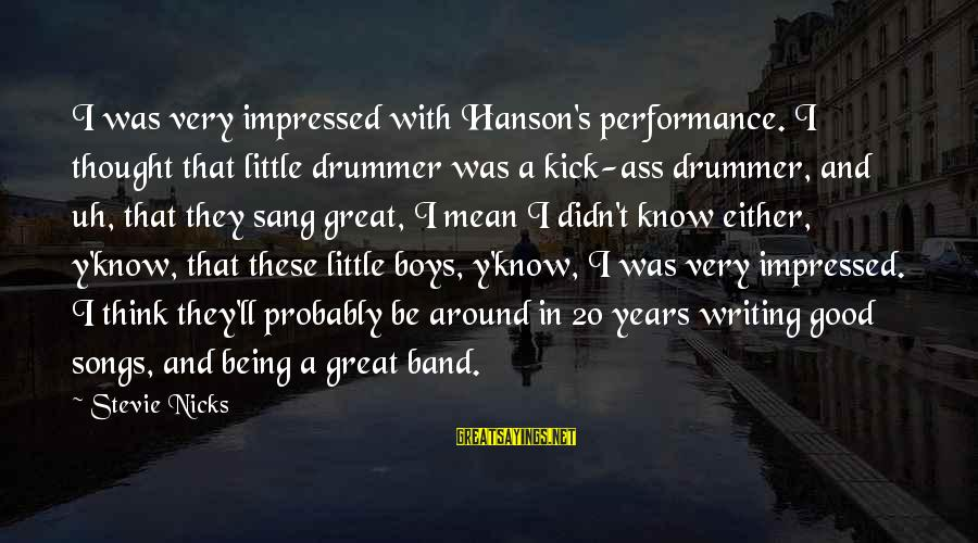 Pfefferberg Sayings By Stevie Nicks: I was very impressed with Hanson's performance. I thought that little drummer was a kick-ass
