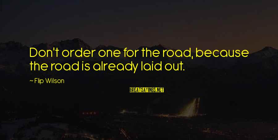 Pga Tour Sayings By Flip Wilson: Don't order one for the road, because the road is already laid out.