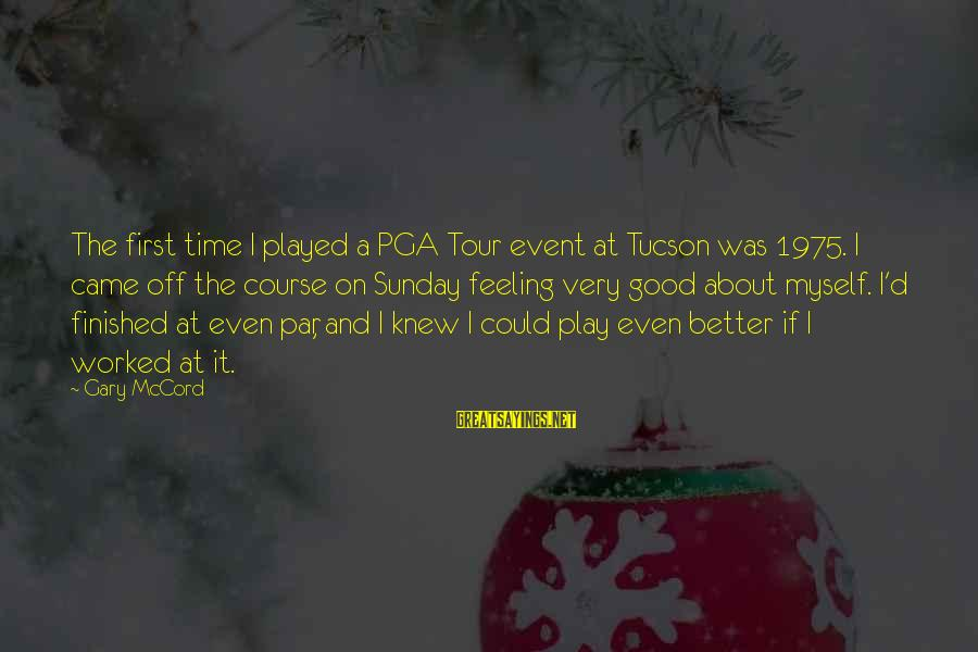 Pga Tour Sayings By Gary McCord: The first time I played a PGA Tour event at Tucson was 1975. I came