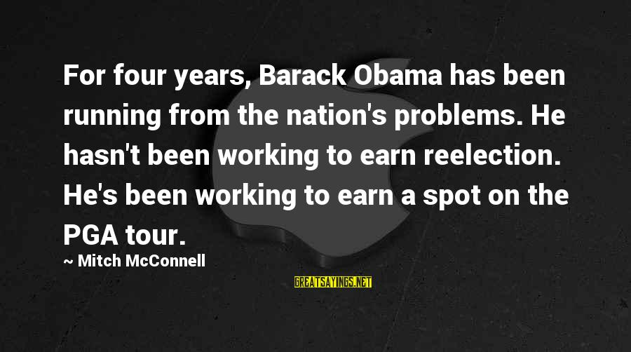 Pga Tour Sayings By Mitch McConnell: For four years, Barack Obama has been running from the nation's problems. He hasn't been