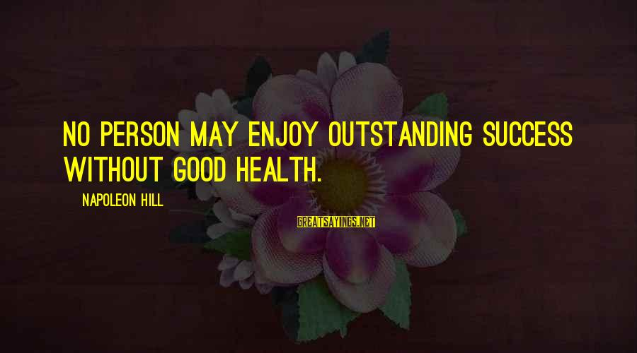 Pga Tour Sayings By Napoleon Hill: No person may enjoy outstanding success without good health.