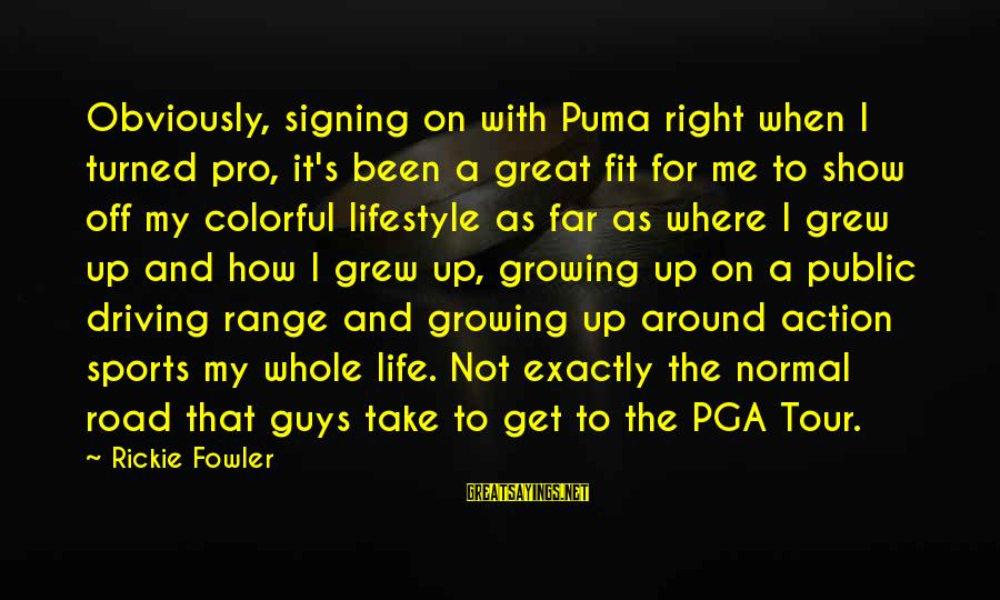 Pga Tour Sayings By Rickie Fowler: Obviously, signing on with Puma right when I turned pro, it's been a great fit