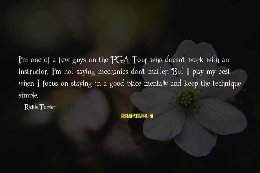 Pga Tour Sayings By Rickie Fowler: I'm one of a few guys on the PGA Tour who doesn't work with an