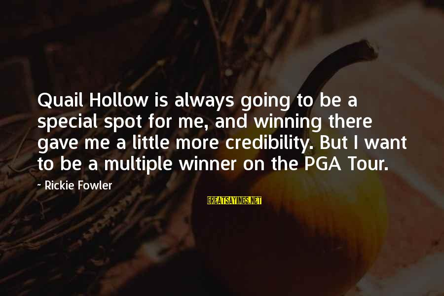 Pga Tour Sayings By Rickie Fowler: Quail Hollow is always going to be a special spot for me, and winning there