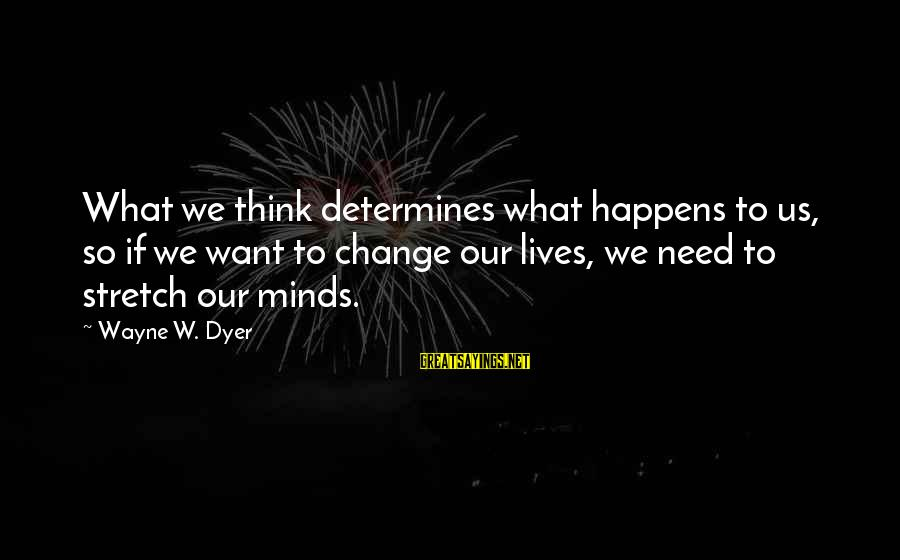 Pga Tour Sayings By Wayne W. Dyer: What we think determines what happens to us, so if we want to change our
