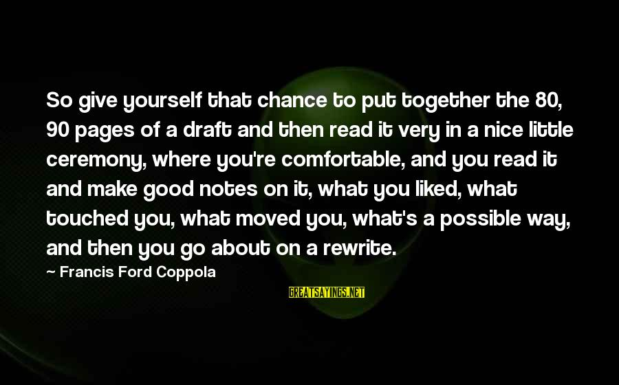 Pharmacist Day Sayings By Francis Ford Coppola: So give yourself that chance to put together the 80, 90 pages of a draft