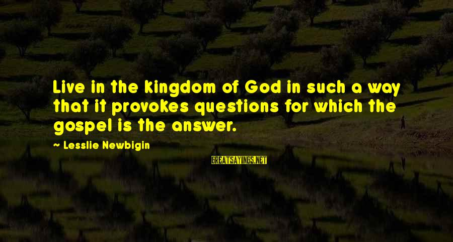 Pharmacy Related Sayings By Lesslie Newbigin: Live in the kingdom of God in such a way that it provokes questions for
