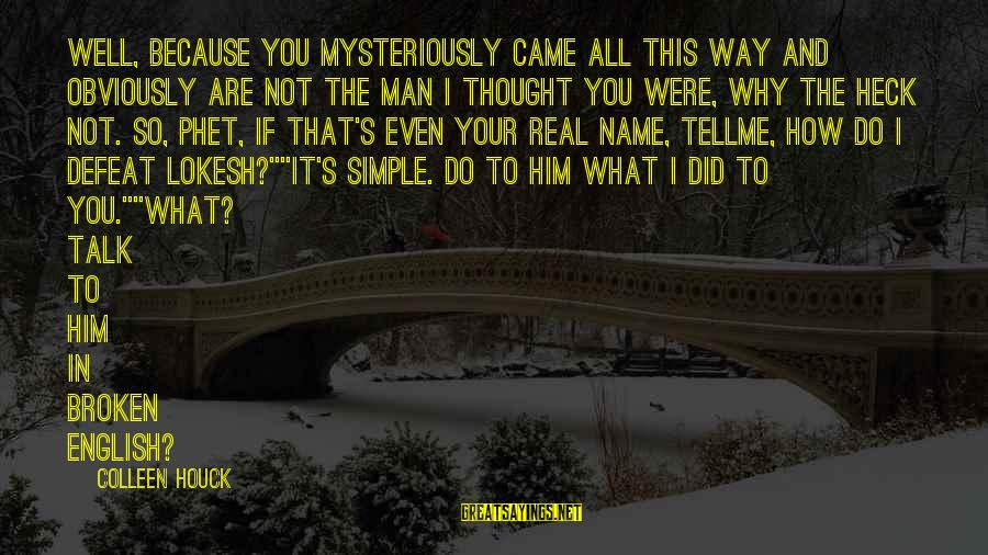 Phet Sayings By Colleen Houck: Well, because you mysteriously came all this way and obviously are not the man I