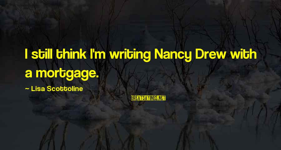 Phet Sayings By Lisa Scottoline: I still think I'm writing Nancy Drew with a mortgage.