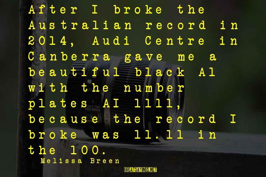 Phet Sayings By Melissa Breen: After I broke the Australian record in 2014, Audi Centre in Canberra gave me a