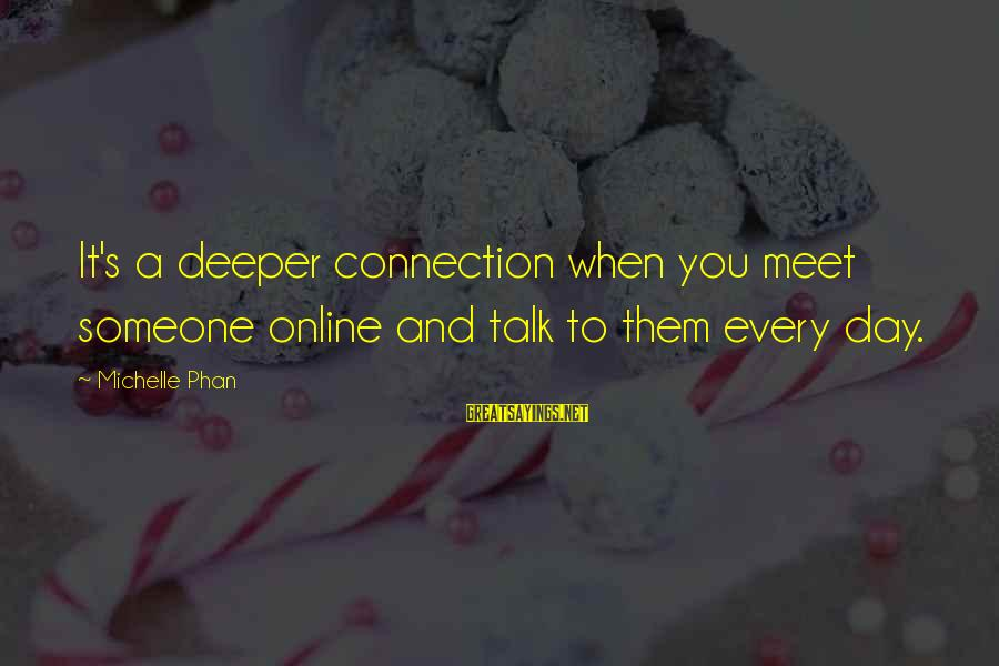 Phet Sayings By Michelle Phan: It's a deeper connection when you meet someone online and talk to them every day.
