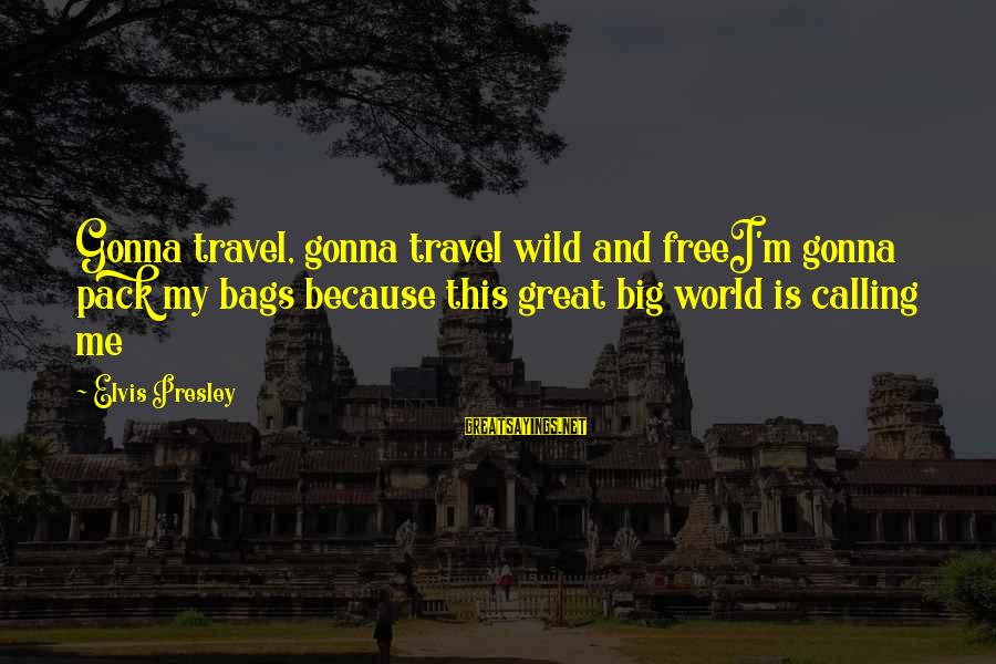 Phil Collins South Park Sayings By Elvis Presley: Gonna travel, gonna travel wild and freeI'm gonna pack my bags because this great big