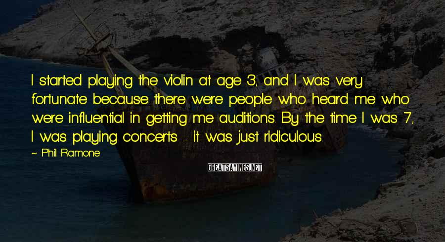Phil Ramone Sayings: I started playing the violin at age 3, and I was very fortunate because there