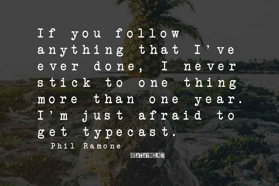 Phil Ramone Sayings: If you follow anything that I've ever done, I never stick to one thing more