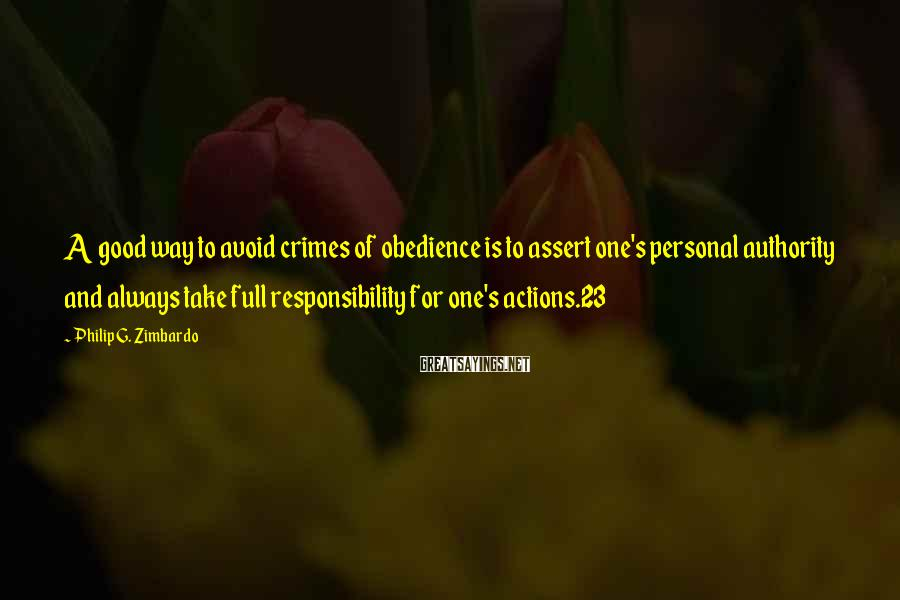 Philip G. Zimbardo Sayings: A good way to avoid crimes of obedience is to assert one's personal authority and
