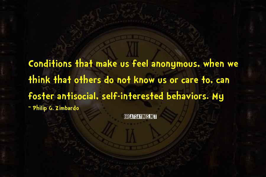 Philip G. Zimbardo Sayings: Conditions that make us feel anonymous, when we think that others do not know us