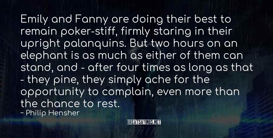 Philip Hensher Sayings: Emily and Fanny are doing their best to remain poker-stiff, firmly staring in their upright