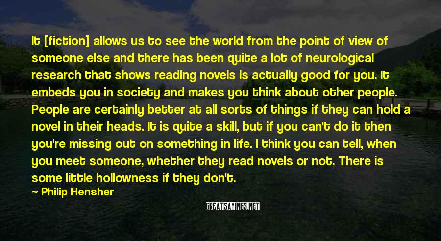 Philip Hensher Sayings: It [fiction] allows us to see the world from the point of view of someone